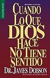 img - for By James Dobson Cuando Lo Que Dios Hace No Tiene Sentido (Spanish Edition) book / textbook / text book