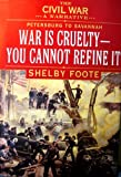 The Civil War: A Narrative- Petersburg to Savannah: War Is Cruelty, You Cannot Refine It (0307290301) by Shelby Foote