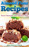 Almond Flour Recipes - Paleo Friendly and Gluten Free