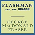 Flashman and the Dragon: Flashman, Book 8 Audiobook by George MacDonald Fraser Narrated by David Case