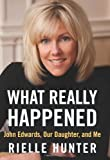 ISBN: 1937856402 - What Really Happened: John Edwards, Our Daughter, and Me