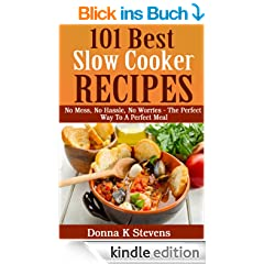 101 Best Slow Cooker Recipes: No Mess, No Hassle, No Worries - The Perfect Way To A Perfect Meal (English Edition)