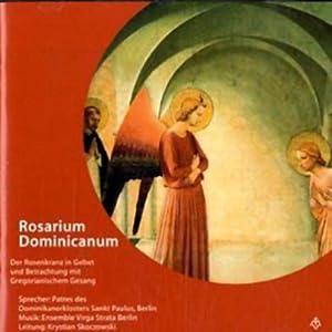 Rosarium Dominicanum. Der Rosenkranz in Gebet und Betrachtung dominikanischer Tradition Hörbuch