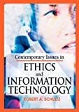img - for Contemporary Issues in Ethics and Information Technology by Robert A. Schultz (2005) Hardcover book / textbook / text book