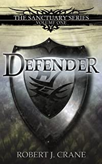 (FREE on 1/26) Defender: The Sanctuary Series, Volume One by Robert J. Crane - http://eBooksHabit.com