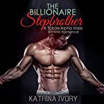 The Billionaire Stepbrother: A Taboo Alpha Male BWWM Romance | Katrina Ivory