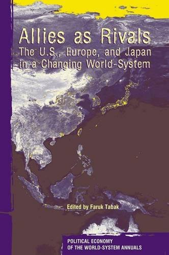 Allies As Rivals: The U.S., Europe and Japan in a Changing World-system (Political Economy of World-Systems Annuals)