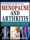img - for MENOPAUSE AND ARTHRITIS: Learn Exactly What You Need To Do To Relieve The Painful Symptoms Of Arthritis During Menopause And Continue To live the Life ... Menopause And Winning Series Book 1) book / textbook / text book