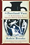 img - for The Portland Vase: The Extraordinary Odyssey of a Mysterious Roman Treasure book / textbook / text book