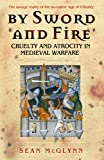 By Sword and Fire: Cruelty and Atrocity in Medieval Warfare (Cassell Military Paperbacks) (0304366951) by McGlynn, Sean