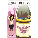 Remember This (A Romantic Comedy) ~ Shae Buggs