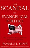 The Scandal of Evangelical Politics: Why Are Christians Missing the Chance to Really Change the World? (0801068371) by Ronald J. Sider