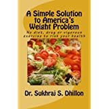 A SIMPLE SOLUTION TO AMERICA'S WEIGHT PROBLEM: Banish Belly and Lose Weight in Just 5 Minutes a Day (Self-help and Spiritual Series.) ~ Dr. Sukhraj S. Dhillon