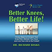 Better Knees, Better Life: 4 Easy Steps to Conquer Your Knee Pain, Refresh Your Soul, and Live Life to the Fullest! | Richard Banks