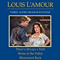 There's Always a Trail - Home in the Valley - Monument Rock (Dramatized) Audiobook by Louis L'Amour Narrated by  full cast
