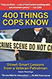 Image of 400 Things Cops Know: Street-Smart Lessons from a Veteran Patrolman