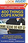 400 Things Cops Know: Street-Smart Le...