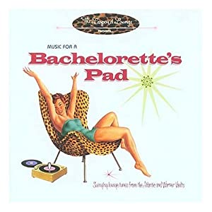 Music for a Bachelorette's Pad: Swinging Lounge Tunes (Compilation & Soundtrack)