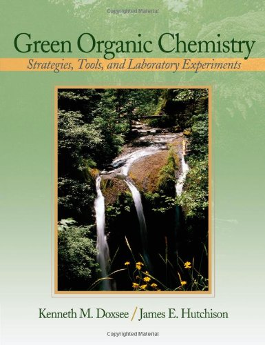 Green Organic Chemistry: Strategies, Tools, And Laboratory Experiments