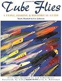 Tube Flies: A Tying, Fishing & Historical Guide