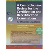 A Comprehensive Review for the Certification and Recertification Examinations for Physician Assistants: Published in Collaboration with AAPA and PAEA (formerly APAP), 3e ~ Claire Babcock...