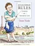 Julia Child Rules: Lessons on Savorin...