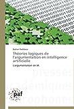 echange, troc Raddaoui Badran - Théories logiques de l'argumentation en intelligence artificielle: L'argumentation en IA
