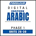 Arabic (East) Phase 1, Unit 26-30: Learn to Speak and Understand Eastern Arabic with Pimsleur Language Programs