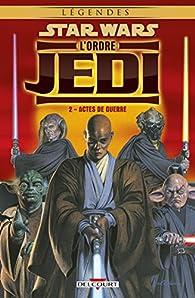 Star Wars - L\'Ordre Jedi, tome 2 : Actes de guerre par Randy Stradley