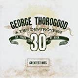 echange, troc Thorogood G The Destroyers - Greatest Hits(30 Years Of Rock)