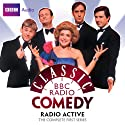 Classic BBC Radio Comedy: Radio Active: The Complete First Series Radio/TV Program by Richard Curtis, Angus Deayton Narrated by Angus Deayton, Geoffrey Perkins