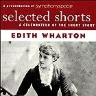 Selected Shorts: Edith Wharton (Unabridged) Hörspiel von Edith Wharton Gesprochen von: Kathleen Chalfant, Maria Tucci, Brenda Wehle, Christina Pickles