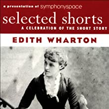 Selected Shorts: Edith Wharton  by Edith Wharton Narrated by Kathleen Chalfant, Maria Tucci, Brenda Wehle, Christina Pickles