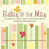 img - for By Rosevita Warda Relax to the Max: 60 Candles, Scents, Soaps & Potpourri Crafts to Create Your Own Bliss [Paperback] book / textbook / text book