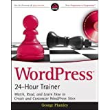 WordPress 24-Hour Trainer: Watch, Read, and Learn How to Create and Customize WordPress Sites (Book & DVD)by George Plumley