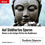 Auf Siddhartas Spuren - Reisen in die heiligen Stätten des Buddhismus (F.A.Z.-Dossier) |  div.