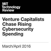 Venture Capitalists Chase Rising Cybersecurity Spending Other by Mike Orcutt Narrated by Joe Knezevich