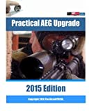 Practical AEG Upgrade 2015 Edition: Airsoft AEG Technical Reference Manual with technical details and configuration examples