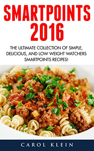 Smart Points 2016: The Ultimate Collection of Simple, Delicious, and Low Weight Watchers Smart Points Recipes! by Carol Klein