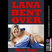 Lana Bent Over: A Tale of Barely Legal Rough Sex with a College Girl: College Girls Bent Over, Book 5 (       UNABRIDGED) by Allysin Range Narrated by Jennifer Saucedo