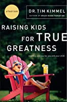 Raising Kids for True Greatness: Redefine Success for You and Your Child (English Edition)