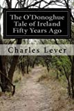 img - for The O'Donoghue Tale of Ireland Fifty Years Ago book / textbook / text book