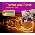 Abenteuer & Wissen: Thomas Alva Edison. Zauberer des Lichts