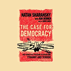 The Case for Democracy: The Power of Freedom to Overcome Tyranny and Terror | [Natan Sharansky, Ron Dermer]