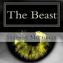 The Beast | Livre audio Auteur(s) : Stefani Michelle Narrateur(s) : Stefani Michelle