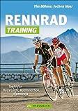 Rennrad-Training: Trainingskonzepte und Workouts für Grundlagentraining, Radmarathon- und Alpencross-Vorbereitung: Topfit für:Hausrunde, Radmarathon, Alpencross
