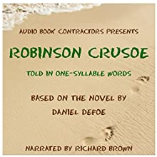 Robinson Crusoe - The Altemus Version: As Told in One-Syllable Words | Livre audio Auteur(s) : Henry Altemus Narrateur(s) : Richard Brown