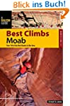 Best Climbs Moab: Over 140 of the Bes...