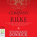 In the Company of Rilke: Why a 20th-Century Visionary Poet Speaks So Eloquently to 21st-Century Readers | Stephanie Dowrick