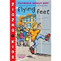 Flying Feet: Zigzag Kids, Book 3 (       UNABRIDGED) by Patricia Reilly Giff Narrated by Everette Plen